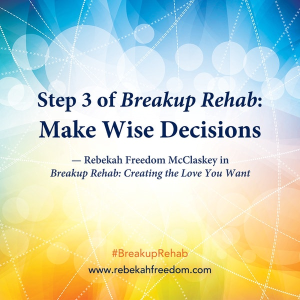 Step 3 Breakup Rehab - Make Wise Decisions Image