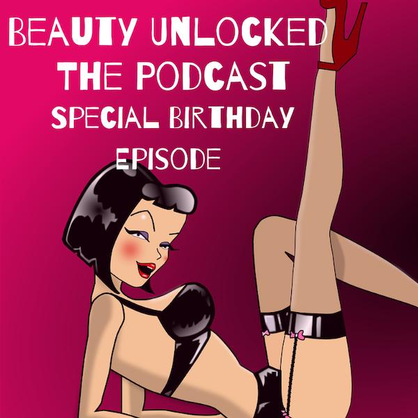 EP - 38 - Beauty Unlocked Birthday Special
