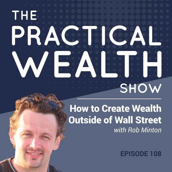 How to Create Wealth Outside of Wall Street with Rob Minton - Episode 108 Image