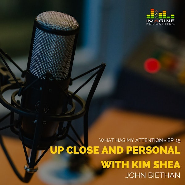 Ep. 15 Up Close and Personal with Kim Shea Image