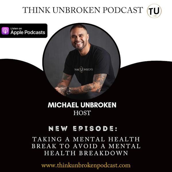 E102 Taking a Mental Health Break to avoid a mental health breakdown | Mental Health Podcast Image