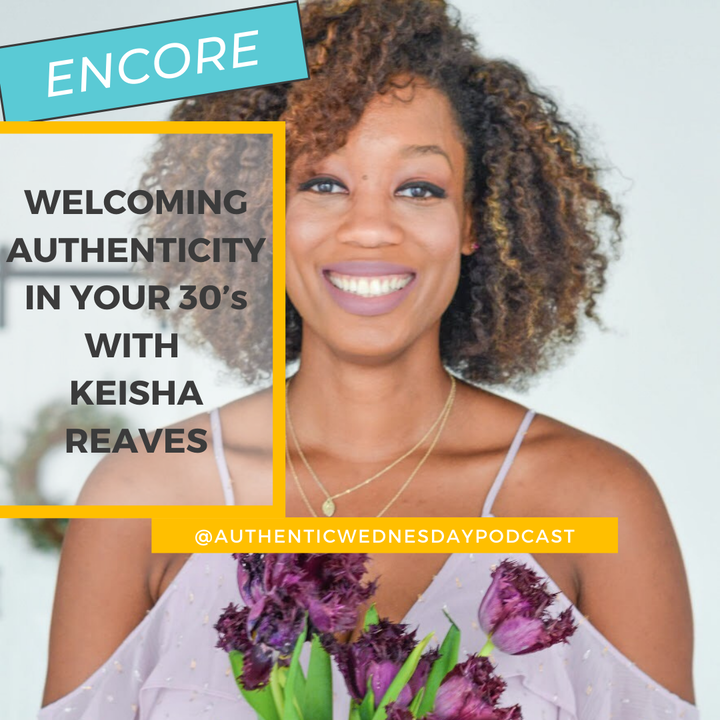Encore: Welcoming Authenticity in Your 30's with Keisha Reaves