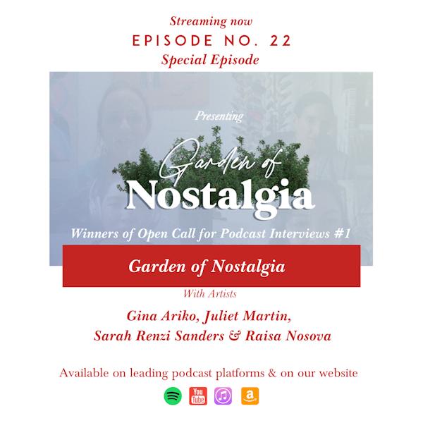GARDEN OF NOSTALGIA: Special Episode with Artists Gina Ariko, Juliet Martin, Sarah Renzi Sanders & Raisa Nosova Image
