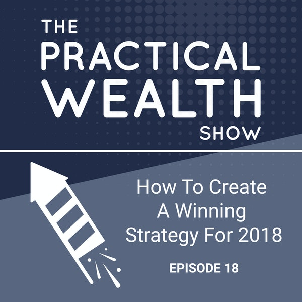 How To Create A Winning Strategy For 2018 - Episode 19 Image
