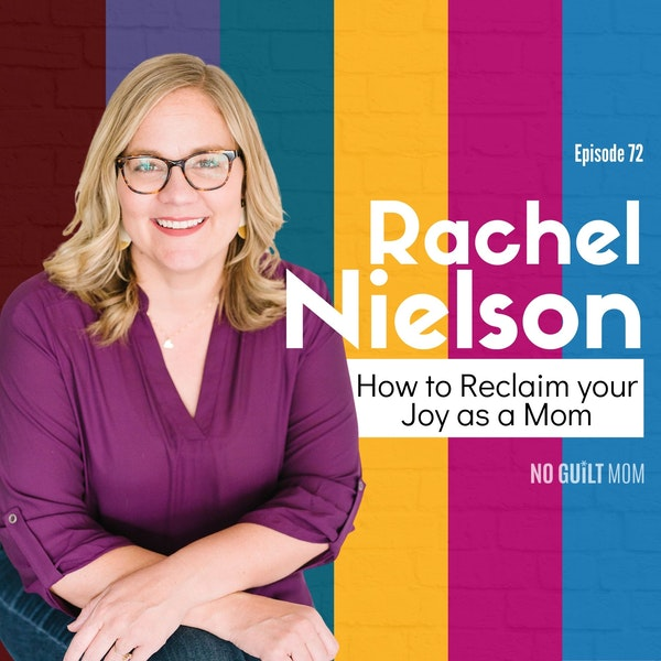 072 How to Reclaim Your Mom Joy with Rachel Nielson Image