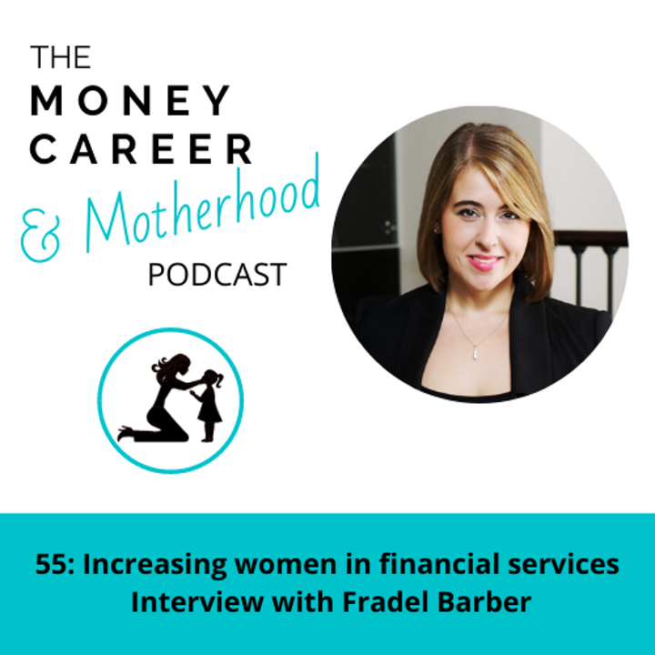 Episode image for Ep 55: Increasing Women in Financial Services with Fradel Barber