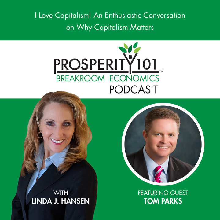 I Love Capitalism! An Enthusiastic Conversation on Why Capitalism Matters – with Tom Parks