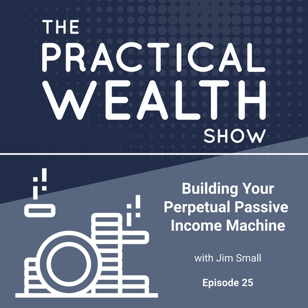 Building Your Perpetual Passive Income Machine with Jim Small - Episode 25 Image