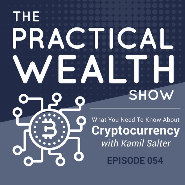 What You Need To Know About Cryptocurrency with Kamil Salter - Episode 54 Image