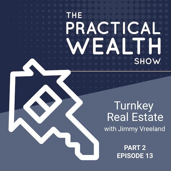 Turnkey Real Estate with Jimmy Vreeland Part 2 - Episode 13 Image