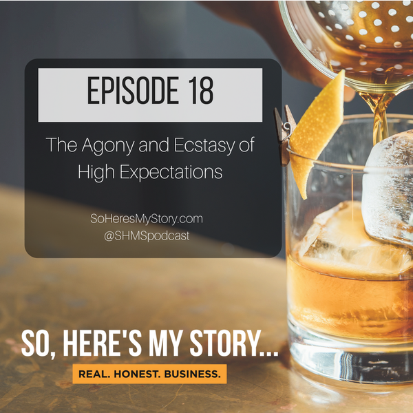 Ep18: The Agony and Ecstasy of High Expectations
