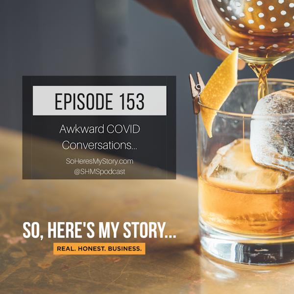 Ep153: Awkward COVID Conversations...