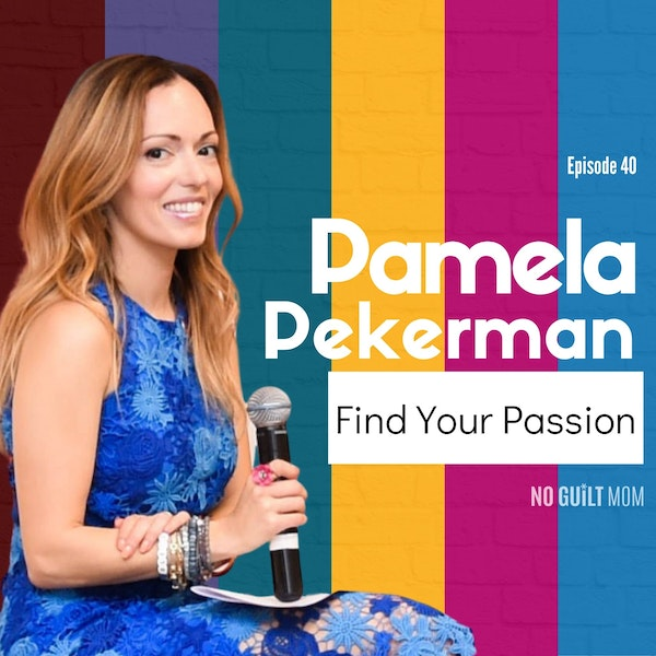 040 Find Your Passion with Pamela Pekerman Image