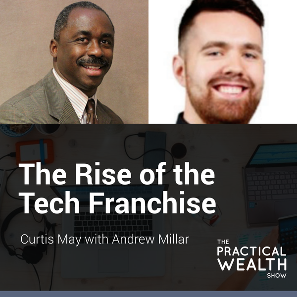 The Rise of the Tech Franchise with Andrew Millar - Episode 159 Image