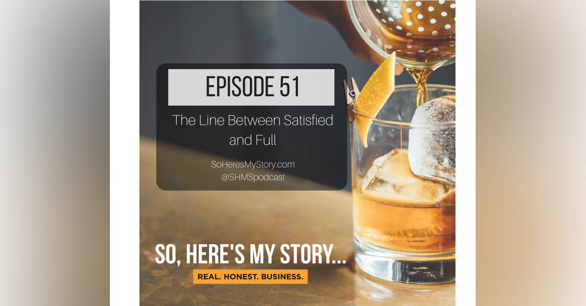 Ep51: The Line Between Satisfied and Full