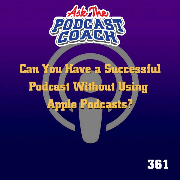 Can You Be Successful Without Apple Podcasts?