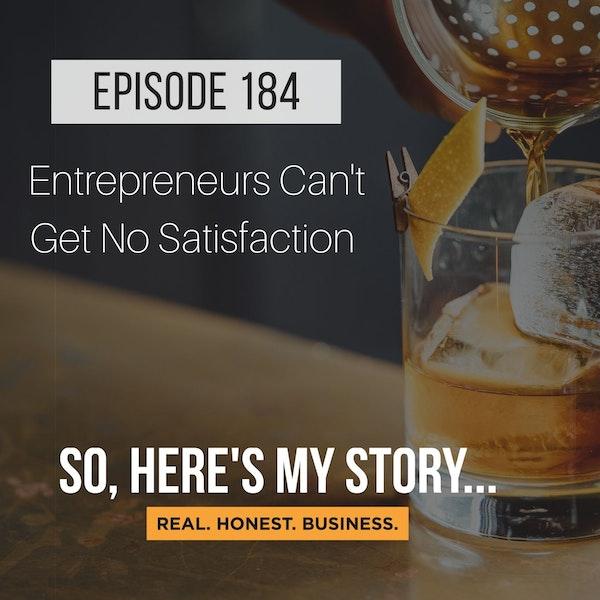 Ep184: Entrepreneurs Can't Get No Satisfaction
