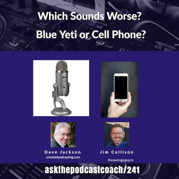 Which Sounds Worse a Blue Yeti or a Cell Phone?