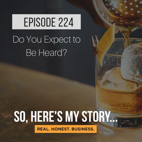 Ep224: Do You Expect to Be Heard?