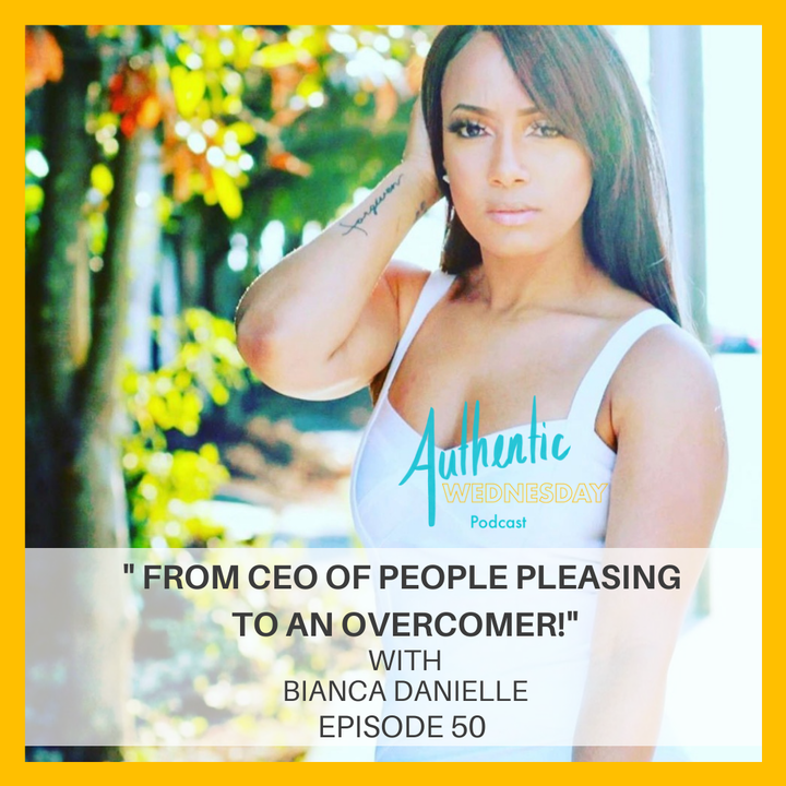 50. From  CEO of People Pleasing to Overcomer with Bianca Danielle