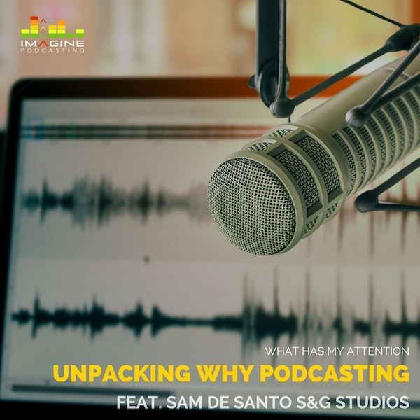 Ep. 26 Unpacking Why Podcast with Sam De Santo S&G Studios
