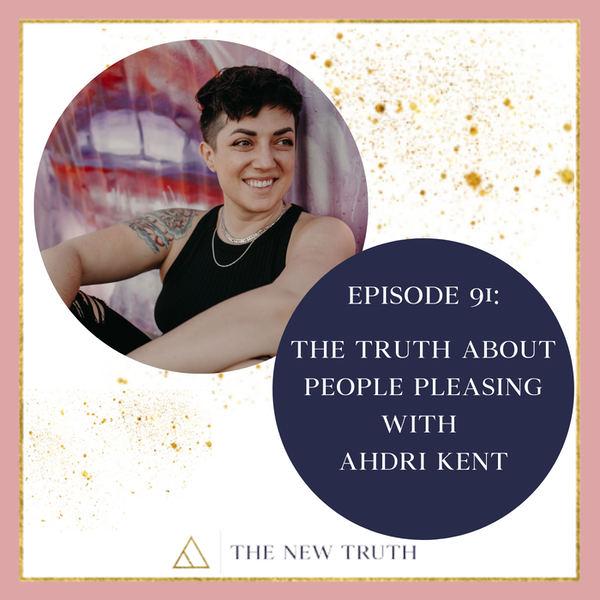 The Truth About People Pleasing with Ahdri Kent