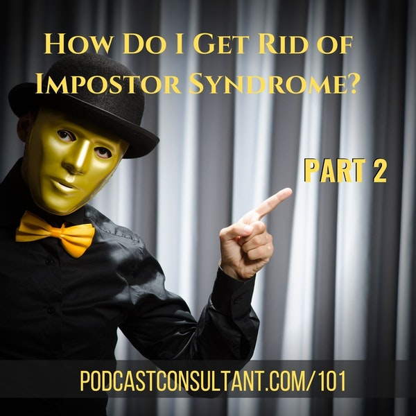 How Do I Get Rid of Impostor Syndrome? Part 2