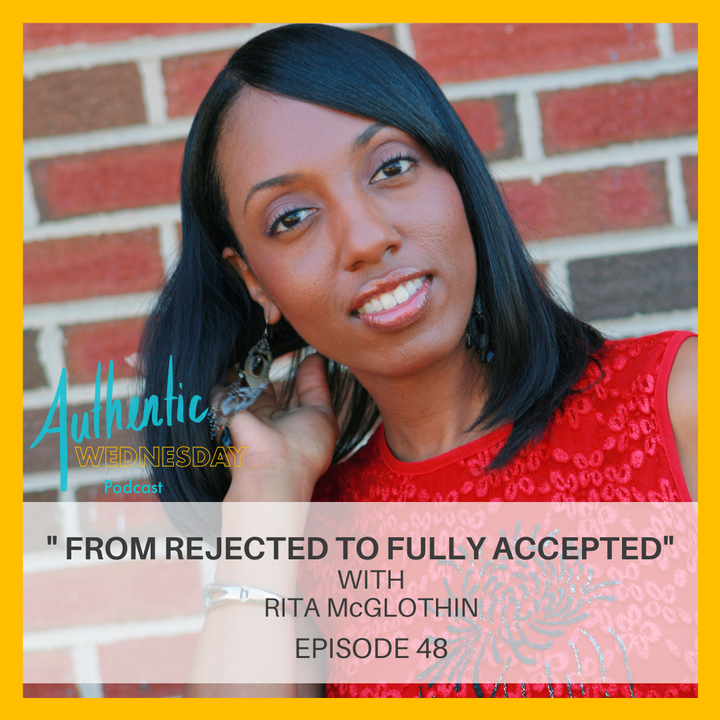 48. From Rejected to Fully Accepted with Rita McGlothin