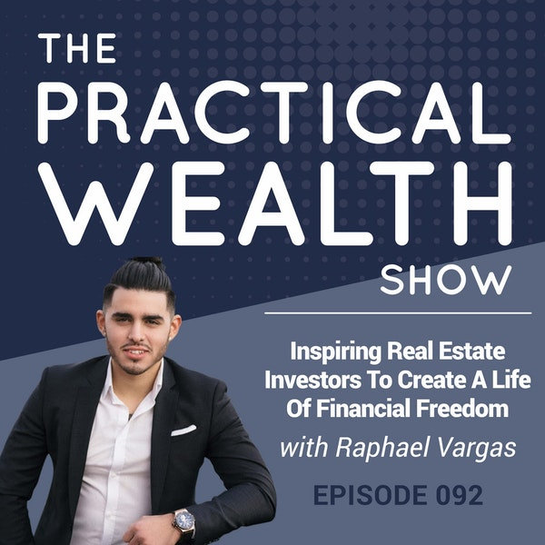Inspiring Real Estate Investors To Create A Life Of Financial Freedom With Raphael Vargas - Episode 92 Image