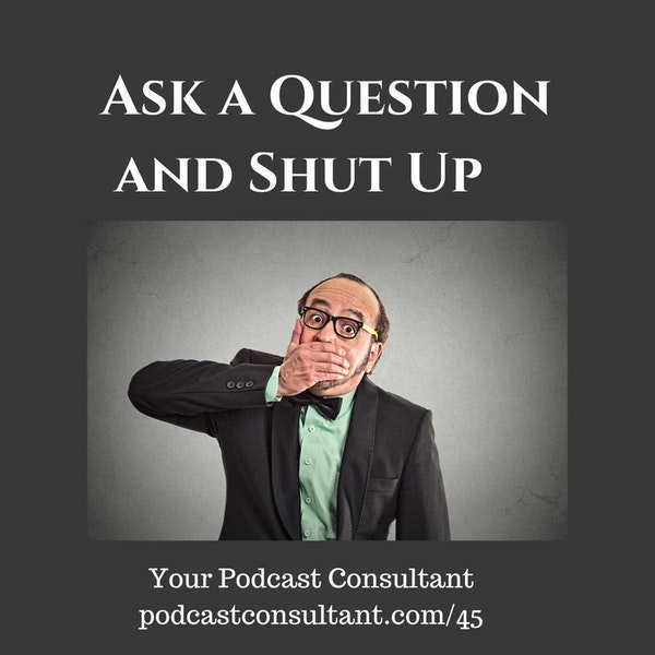 Ask the Question and Shut Up