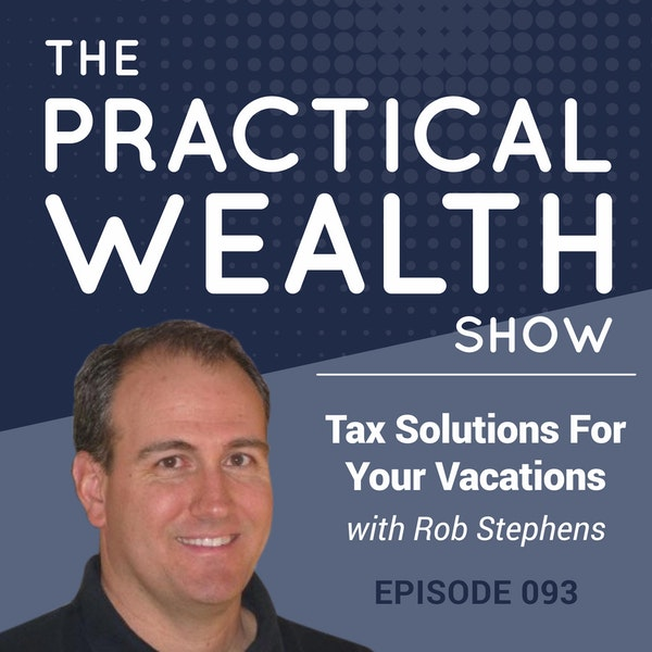 Tax Solutions For Your Vacations With Rob Stephens - Episode 93 Image