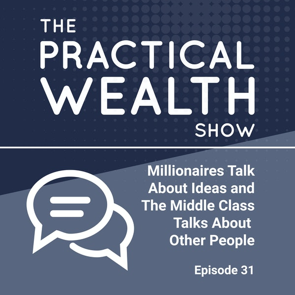 Millionaires Talk About Ideas and The Middle Class Talks About Other People  - Episode 31 Image
