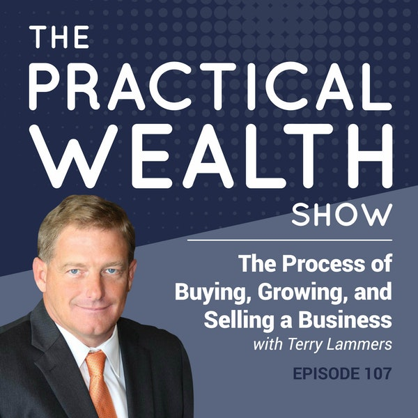 The Process of Buying, Growing, and Selling a Business with Terry Lammers - Episode 107 Image