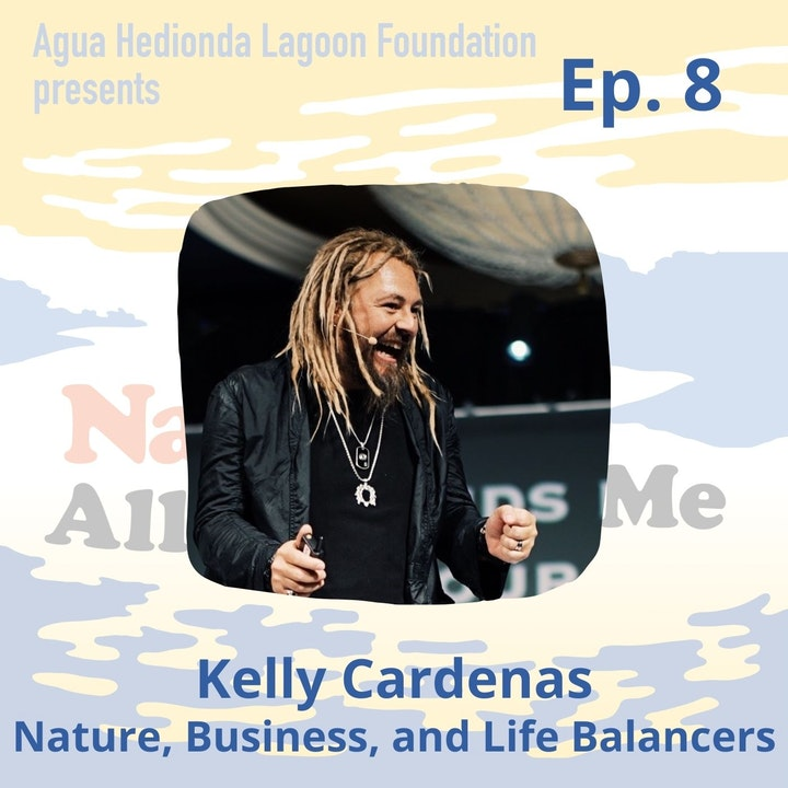 Ep. 8 Kelly Cardenas: Nature, Business, and Life Balancers