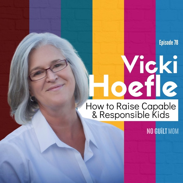 078 How to Raise Capable & Responsible Kids with Vicki Hoefle Image