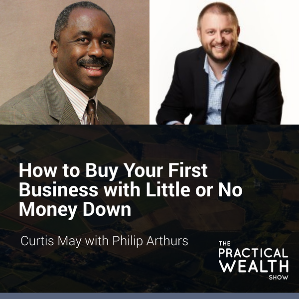How to Buy Your First Business with Little or No Money Down with Philip Arthurs - Episode 165 Image