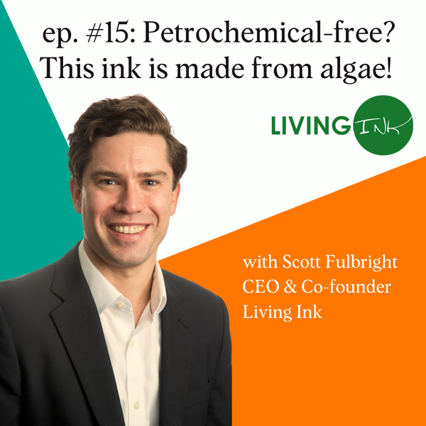 Petrochemical-FREE! This Ink Is Made From ALGAE! with Scott Fulbright, CEO & Co-Founder of Living Ink
