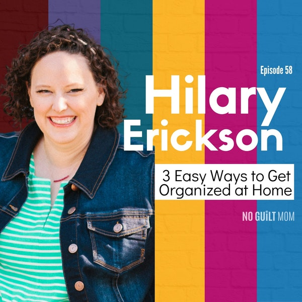 058 3 Easy Ways to Get Organized At Home with Hilary Erickson Image