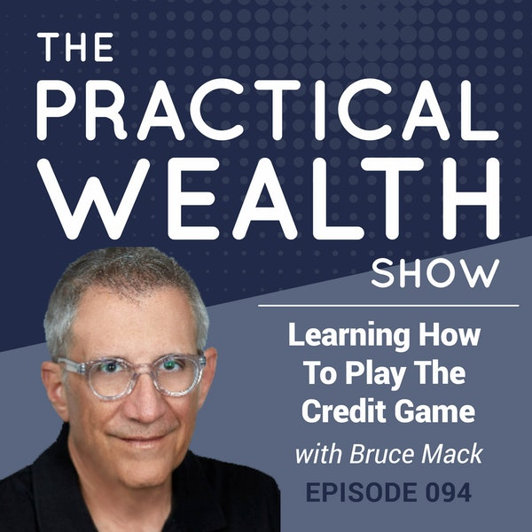 Learning How To Play The Credit Game With Bruce Mack - Episode 94 Image