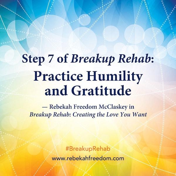 Step 7 Breakup Rehab - Practice Humility and Gratitude Image