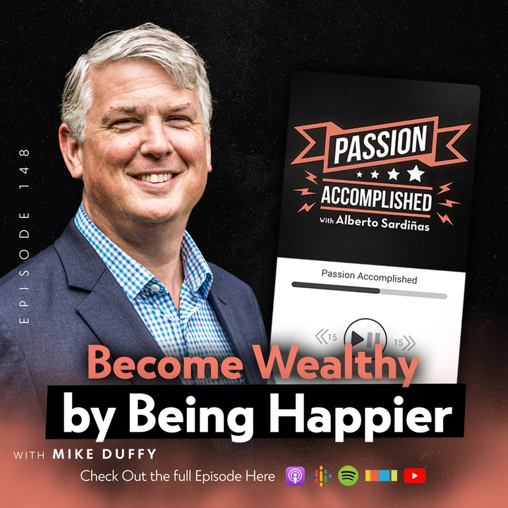 Become Wealthy by Being Happier - My Convo With Mike Duffy