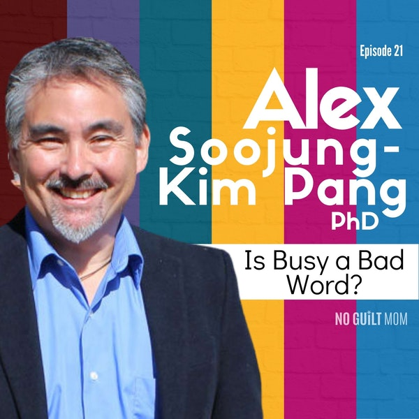 021 How Rest Can Make You a Better Mom with Alex Soojung-Kim Pang, PhD Image