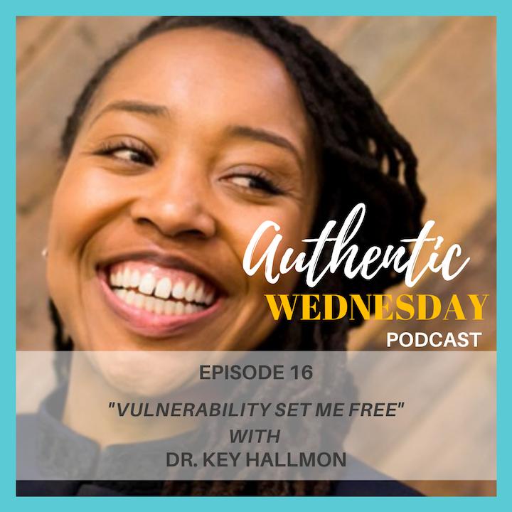 16. Vulnerability Set Me Free with Dr. Key Hallmon