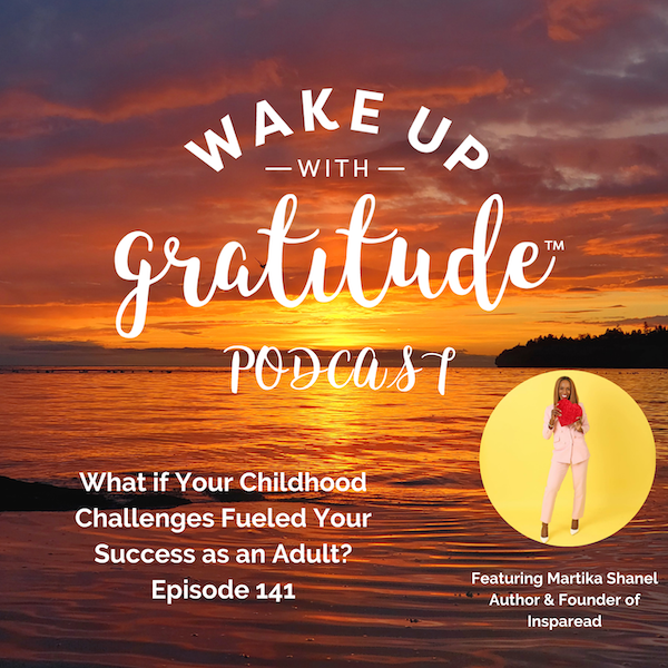 #141 - What if Your Childhood Challenges Fueled Your Success as an Adult? (Martika Shanel)
