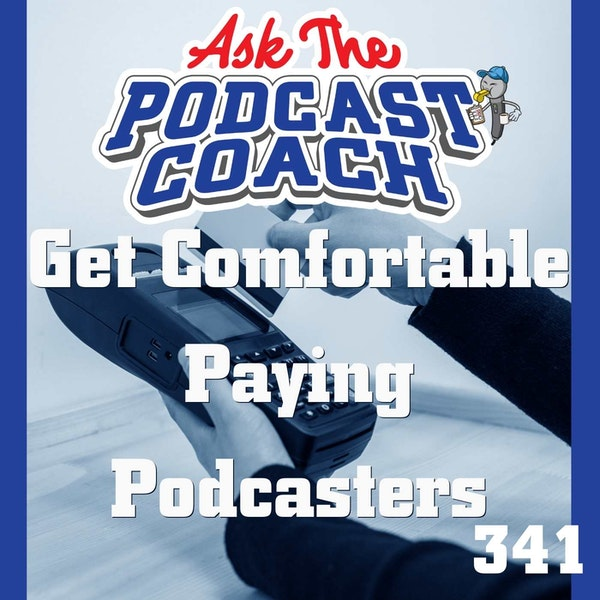 Get Comfortable Paying Podcasters