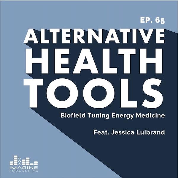 065 Jessica Luibrand: Biofield Tuning Energy Medicine