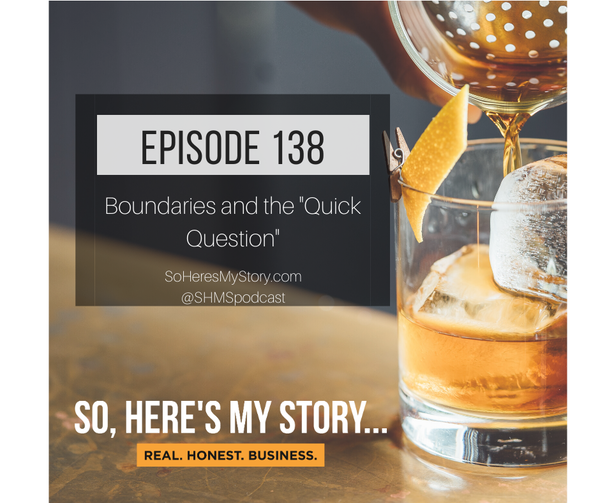 """Ep138: Boundaries and the """"Quick Question"""""""