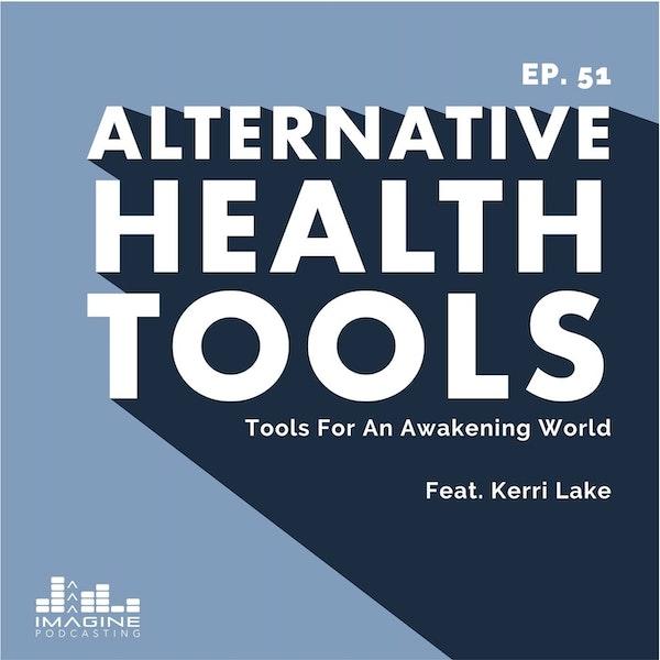 051 Kerri Lake: Tools For An Awakening World