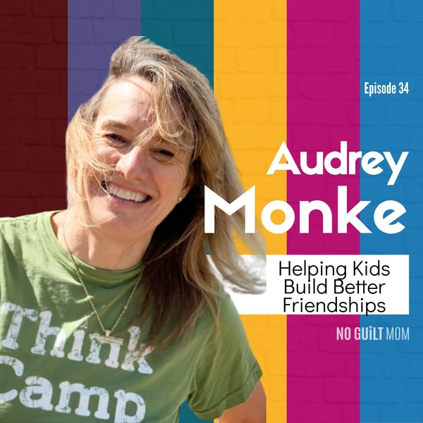 034 Helping Kids Build Better Friendships with Audrey Monke Image