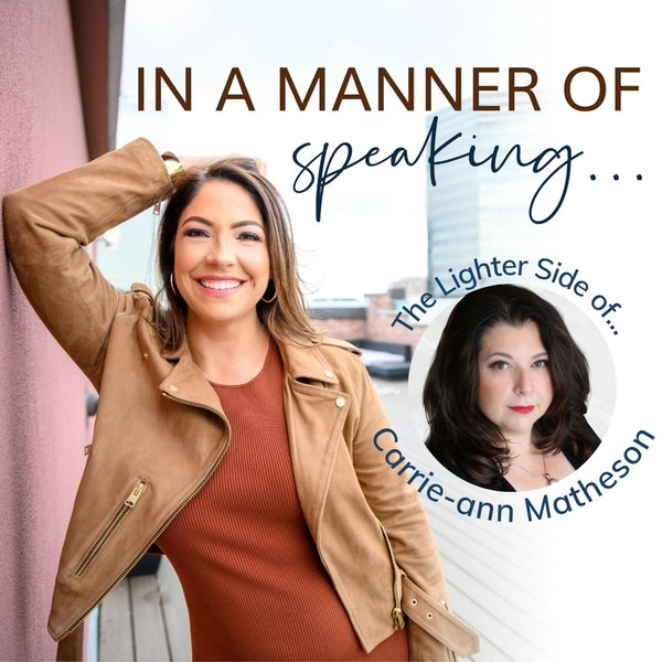 Ep. 7 Being Empowered in Who You Are: An Interview with Carrie-Ann Matheson